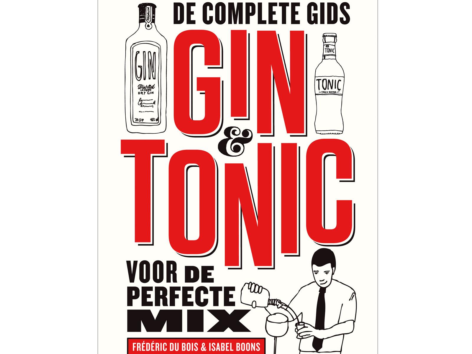 De complete gids. Gin & Tonic. Voor de perfecte mix
